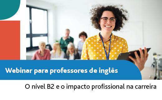 Webinar: Nível B2 e o impacto profissional para professores de inglês